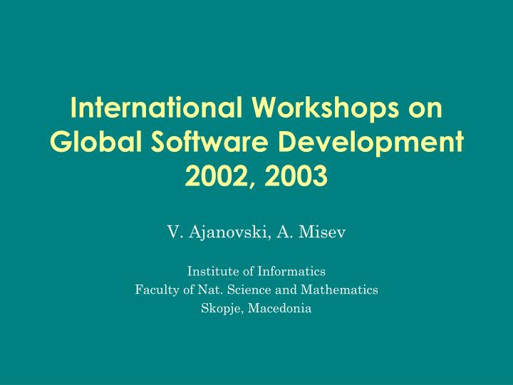 International workshops on global software development 2002 2003