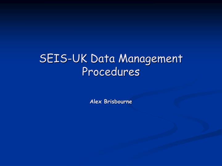 SEIS-UK Data Management Procedures