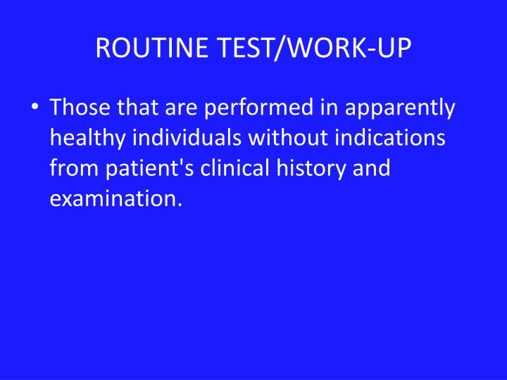 ROUTINE TEST/WORK-UP