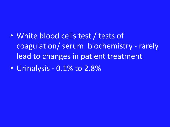 White blood cells test / tests of coagulation/ serum  biochemistry - rarely lead to changes in patient treatment