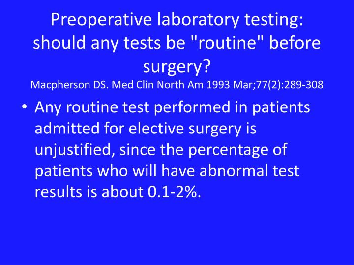 "Preoperative laboratory testing: should any tests be ""routine"" before surgery?"