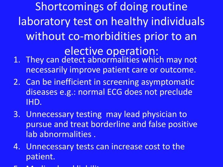 Shortcomings of doing routine laboratory test on healthy individuals without co-morbidities prior to an elective operation: