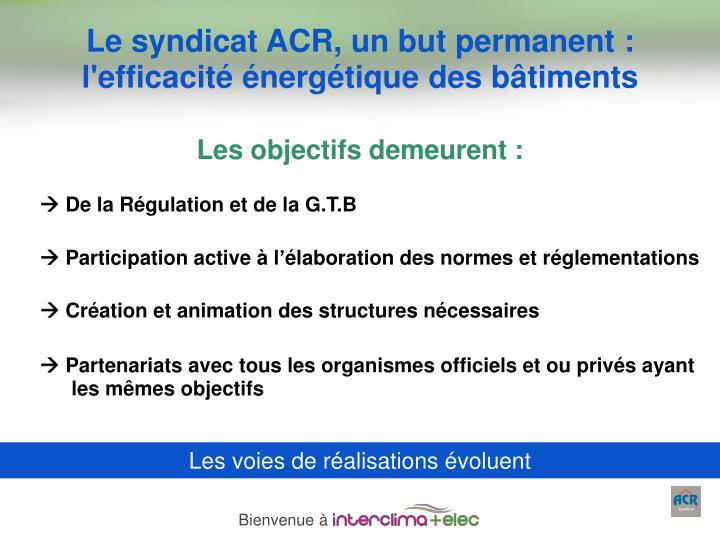 Le syndicat ACR, un but permanent :