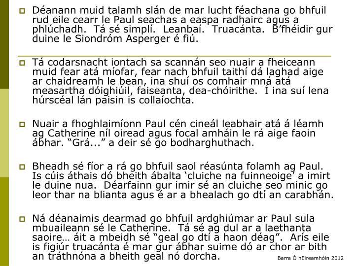 Déanann muid talamh slán de mar lucht féachana go bhfuil rud eile cearr le Paul seachas a easpa radhairc agus a phlúchadh.  Tá sé simplí.  Leanbaí.  Truacánta.