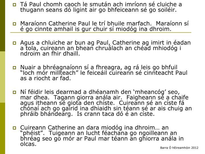 Tá Paul chomh caoch le smután ach imríonn sé cluiche a thugann seans dó ligint air go bhfeiceann sé go soiléir.