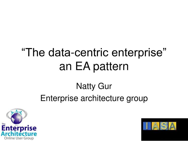 The data centric enterprise an ea pattern