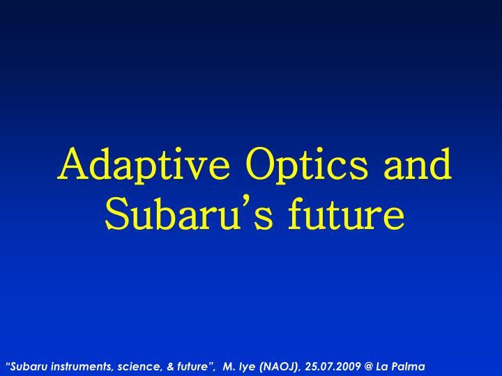 Adaptive Optics and Subaru's future