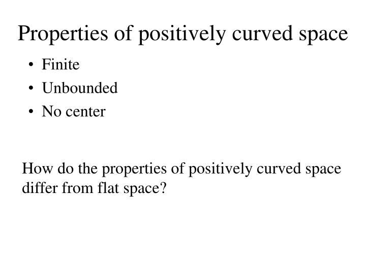 Properties of positively curved space