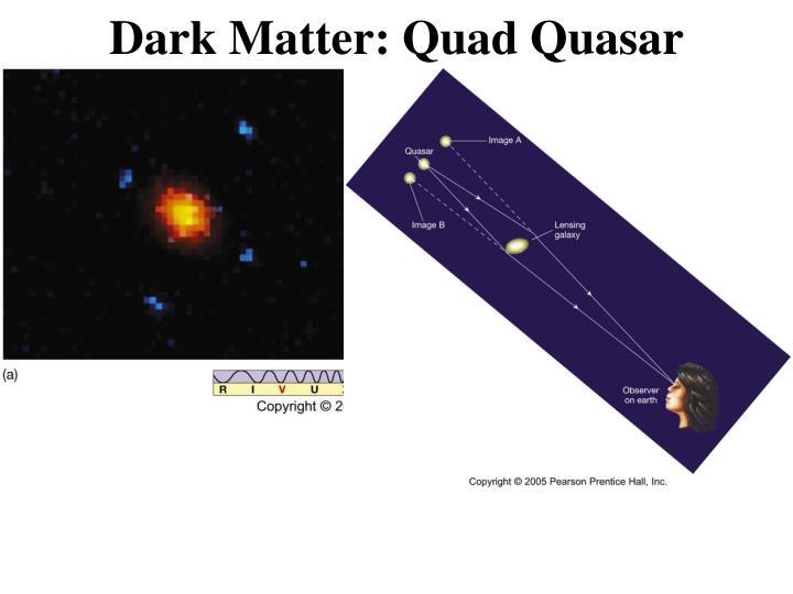 Dark Matter: Quad Quasar