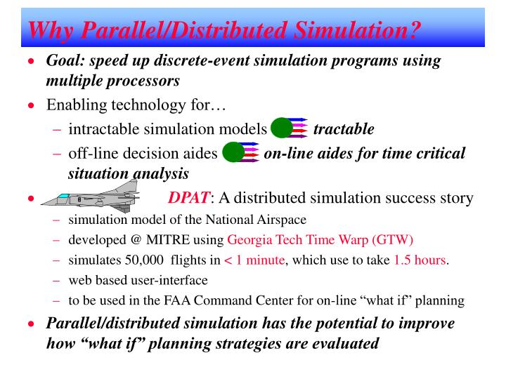 Why Parallel/Distributed Simulation?