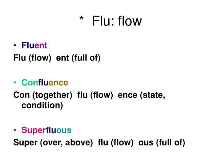 *  Flu: flow
