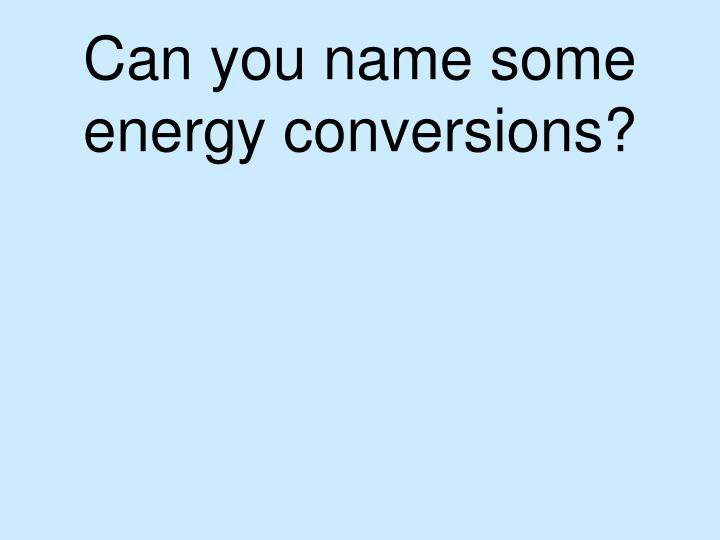 Can you name some energy conversions?