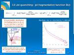 3 6 jet quenching jet fragmentation function d z
