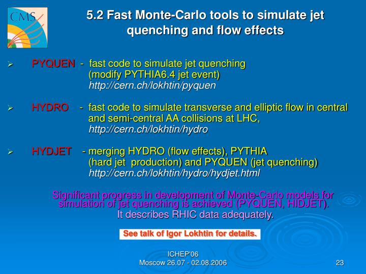 5.2 Fast Monte-Carlo tools to simulate jet                     quenching and flow effects