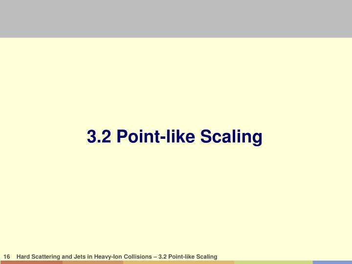 3.2 Point-like Scaling