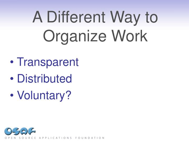 A different way to organize work