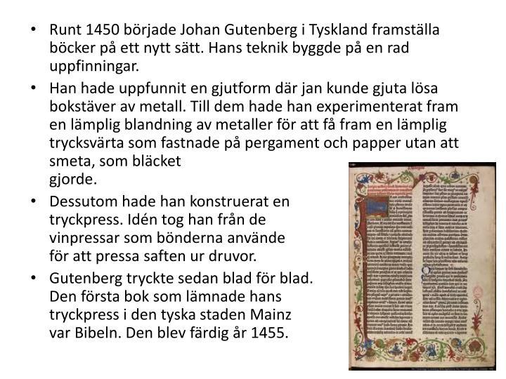 Runt 1450 brjade Johan Gutenberg i Tyskland framstlla bcker p ett nytt stt. Hans teknik byggde p en rad uppfinningar.