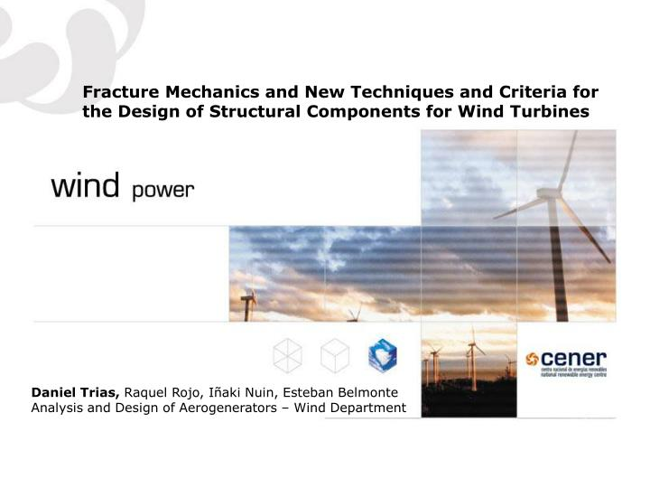 Fracture Mechanics and New Techniques and Criteria for the Design of Structural Components for Wind ...