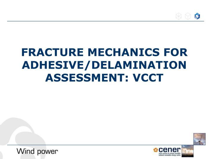FRACTURE MECHANICS FOR ADHESIVE/DELAMINATION  ASSESSMENT: VCCT
