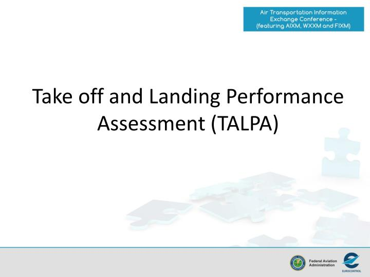 Take off and Landing Performance Assessment (TALPA)