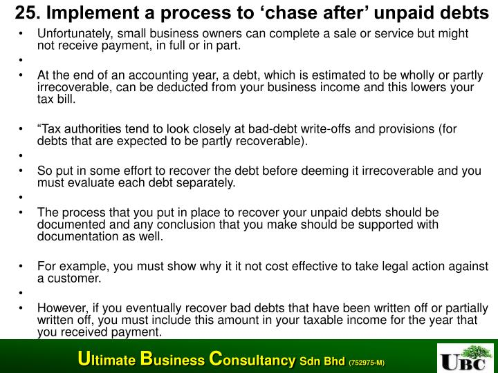 25. Implement a process to 'chase after' unpaid debts