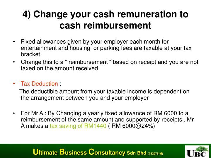 4) Change your cash remuneration to cash reimbursement