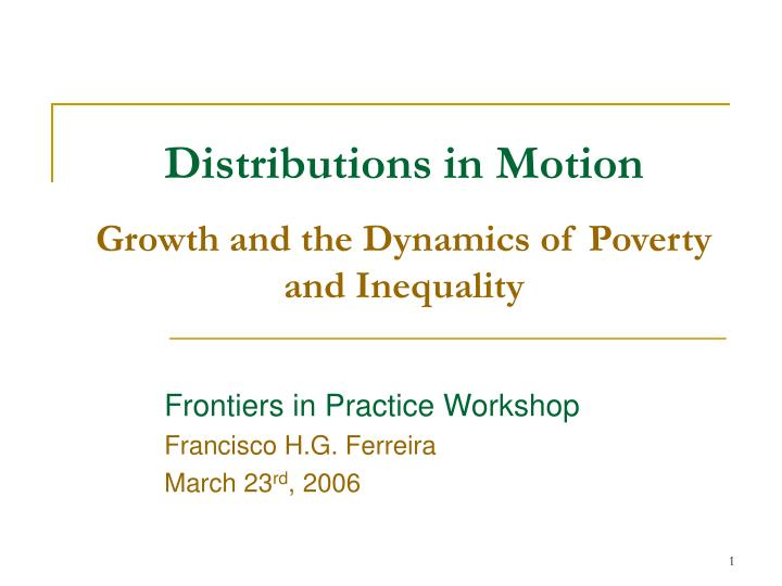 Distributions in motion growth and the dynamics of poverty and inequality