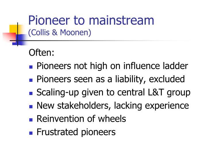 Pioneer to mainstream