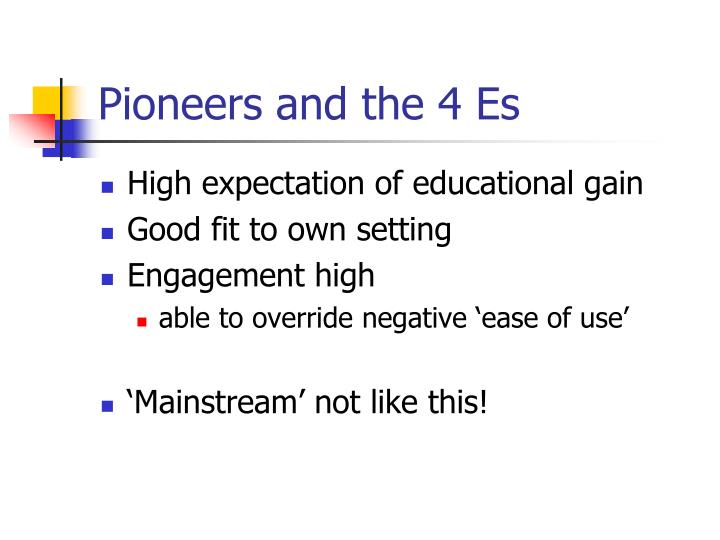 Pioneers and the 4 Es