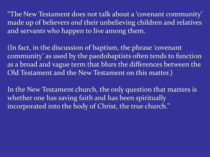 """The New Testament does not talk about a 'covenant community' made up of believers"