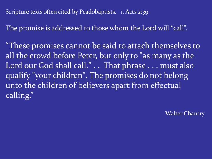 Scripture texts often cited by Peadobaptists.   1. Acts 2:39