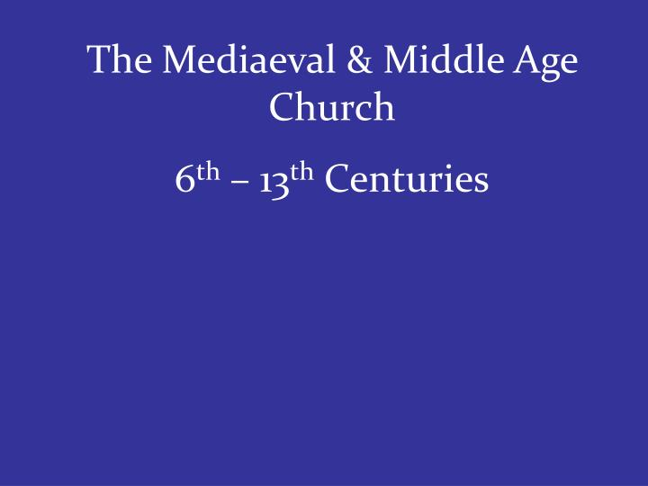 The Mediaeval & Middle Age Church