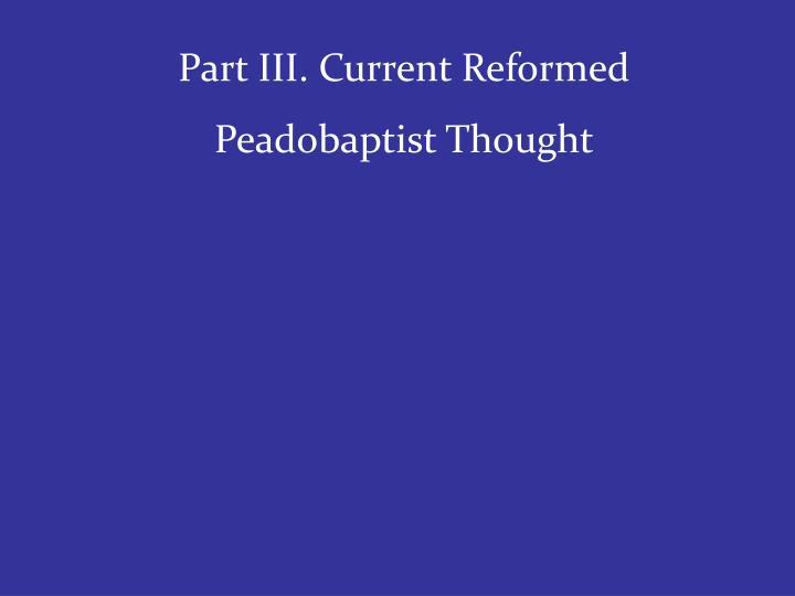Part III. Current Reformed