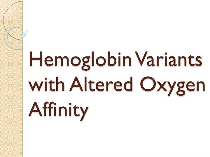 Hemoglobin Variants with Altered Oxygen Affinity