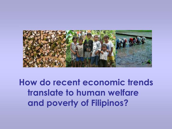 How do recent economic trends translate to human welfare and poverty of Filipinos?