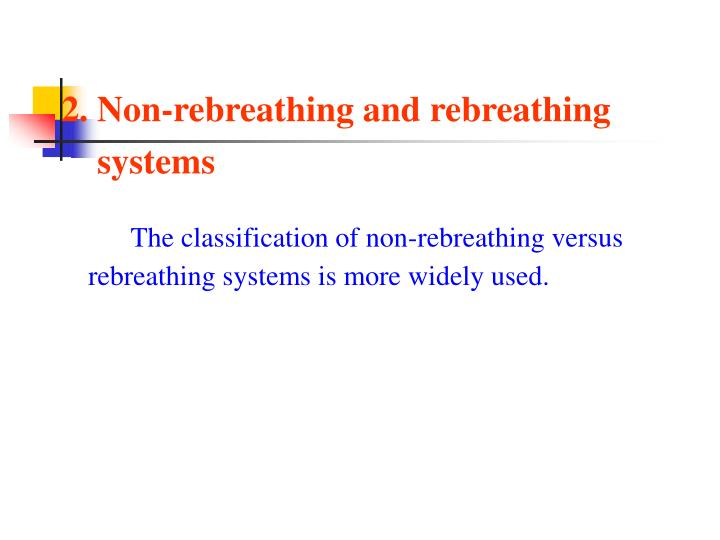 2. Non-rebreathing and rebreathing