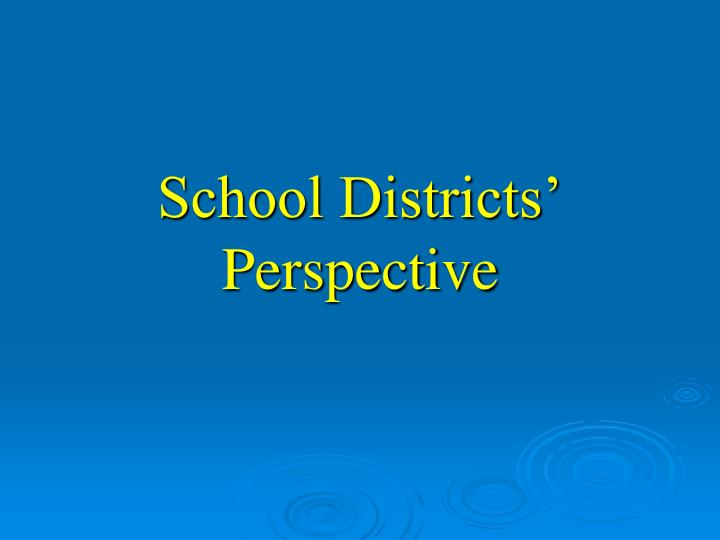 School Districts' Perspective