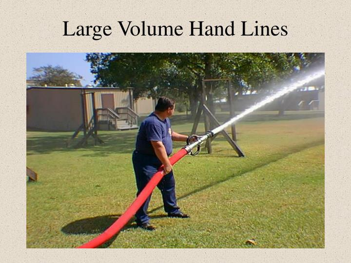 Large Volume Hand Lines