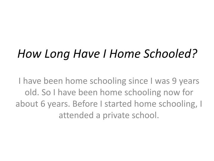 How Long Have I Home Schooled?