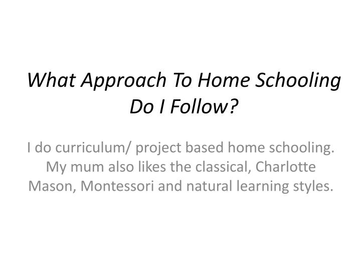 What Approach To Home Schooling Do I Follow?