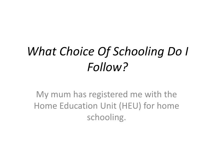 What Choice Of Schooling Do I Follow?