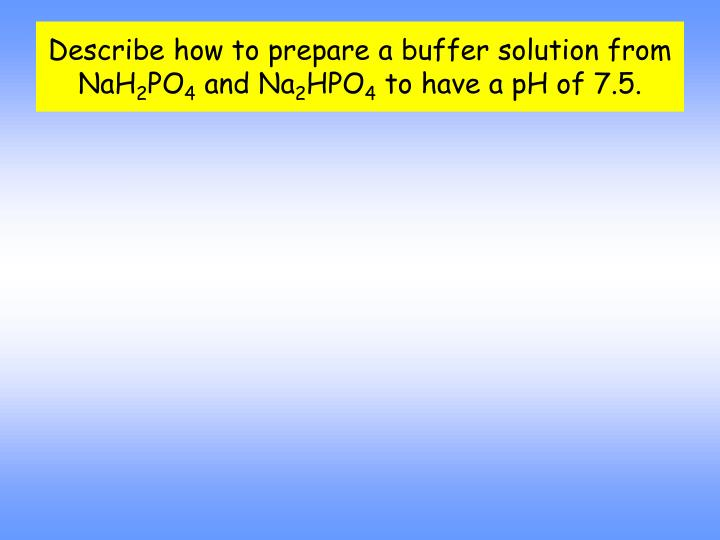 Describe how to prepare a buffer solution from NaH