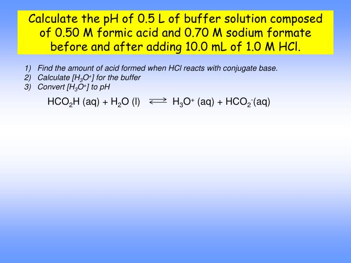 Calculate the pH of 0.5 L of buffer solution composed of 0.50 M formic acid and 0.70 M sodium formate before and after adding 10.0 mL of 1.0 M HCl.