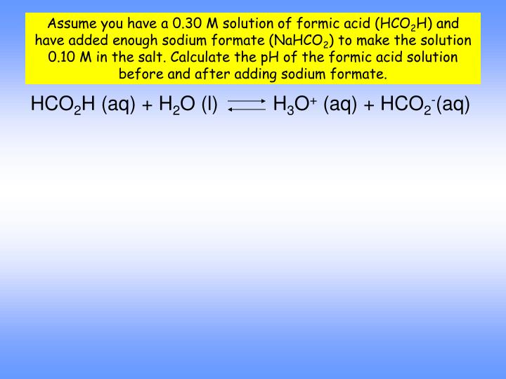 Assume you have a 0.30 M solution of formic acid (HCO