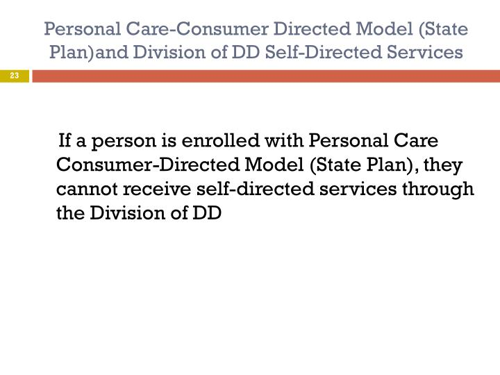 Personal Care-Consumer Directed Model (State Plan)and Division of DD Self-Directed Services