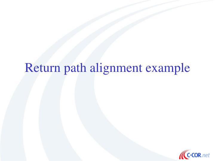 Return path alignment example