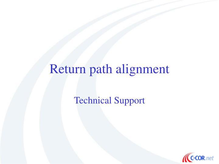 Return path alignment