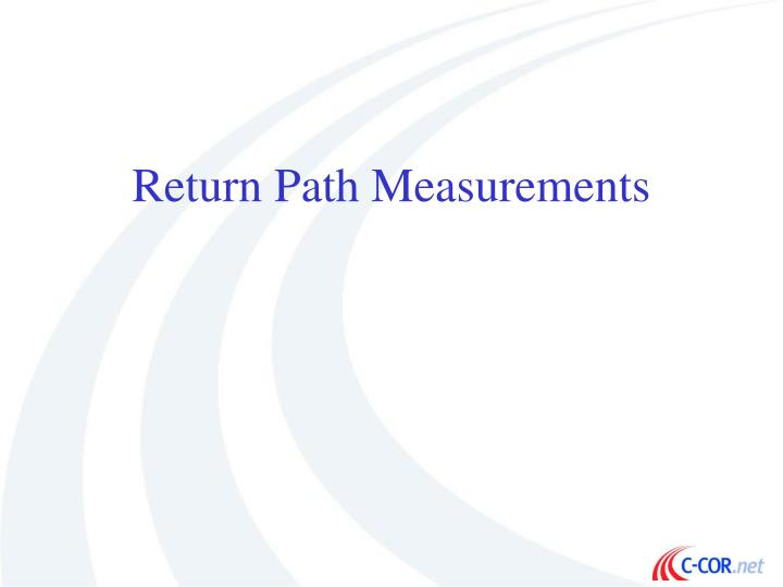 Return Path Measurements