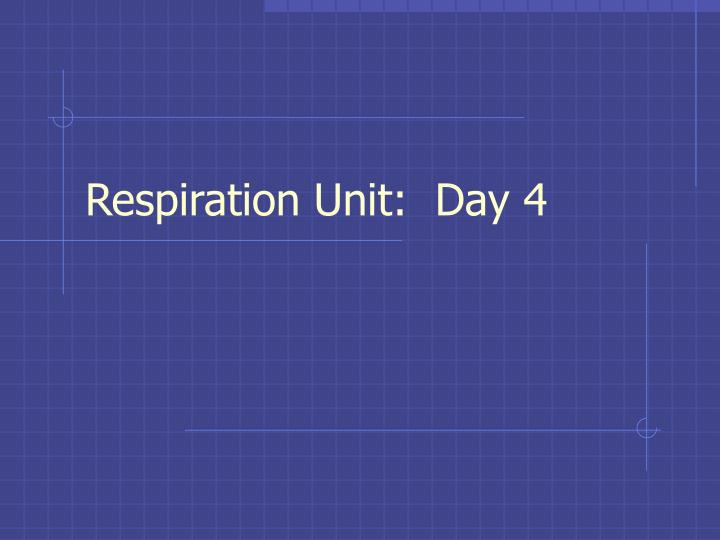 Respiration Unit:  Day 4