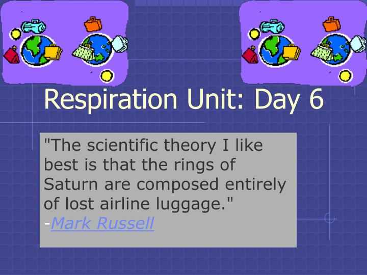 Respiration Unit: Day 6